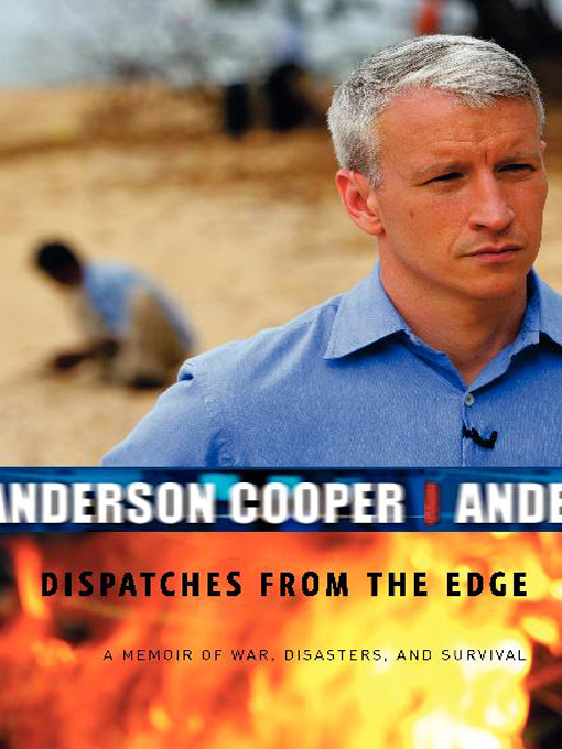 Title details for Dispatches from the Edge by Anderson Cooper - Available