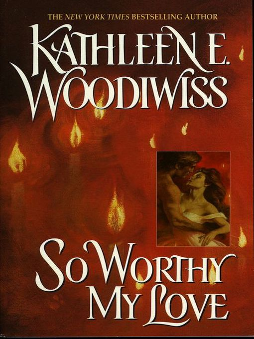 Title details for So Worthy My Love by Kathleen E. Woodiwiss - Available