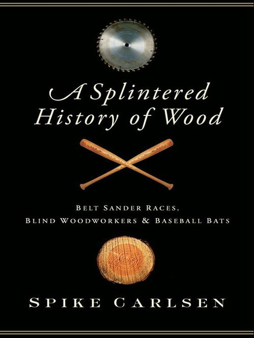 Title details for A Splintered History of Wood by Spike Carlsen - Available