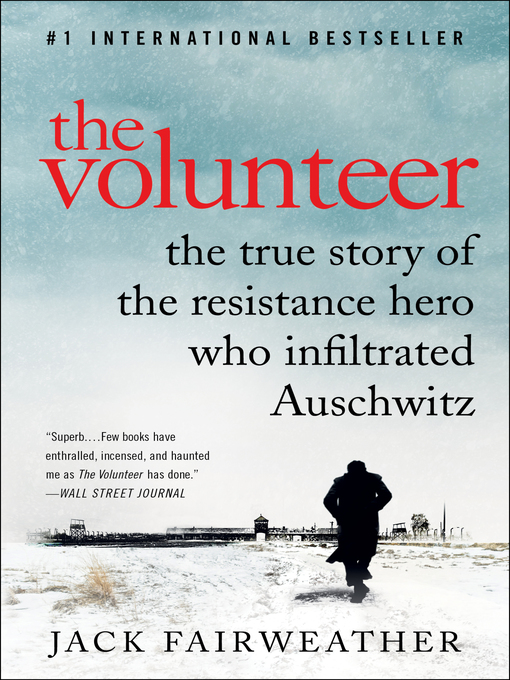 The volunteer one man, an underground army, and the secret mission to destroy Auschwitz