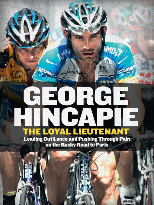 Title details for The Loyal Lieutenant by George Hincapie - Available