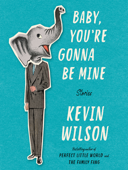 Title details for Baby, You're Gonna Be Mine by Kevin Wilson - Available