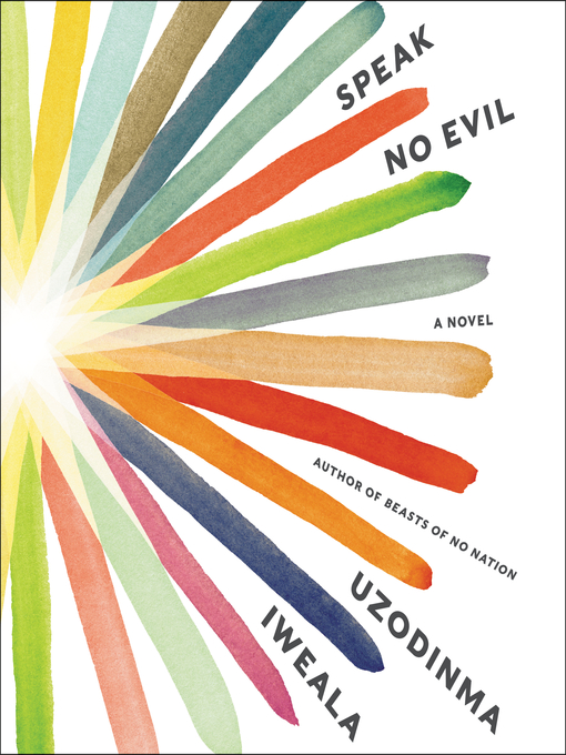 Title details for Speak No Evil by Uzodinma Iweala - Available