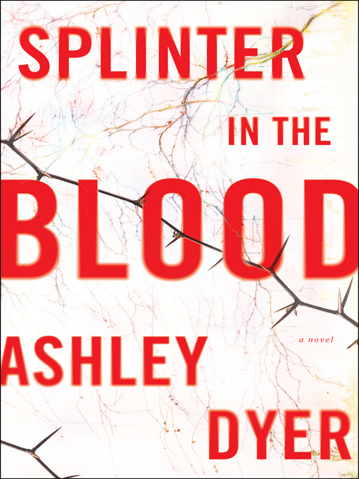 Title details for Splinter in the Blood by Ashley Dyer - Available