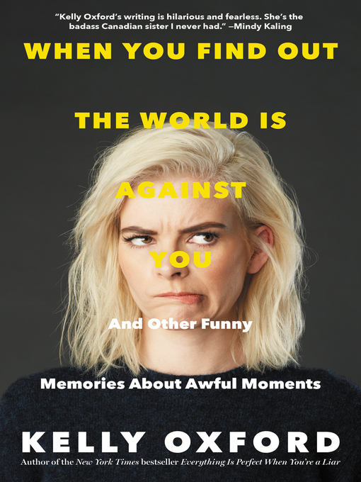Title details for When You Find Out the World Is Against You by Kelly Oxford - Available