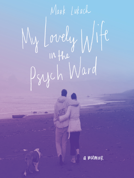 Title details for My Lovely Wife in the Psych Ward by Mark Lukach - Wait list