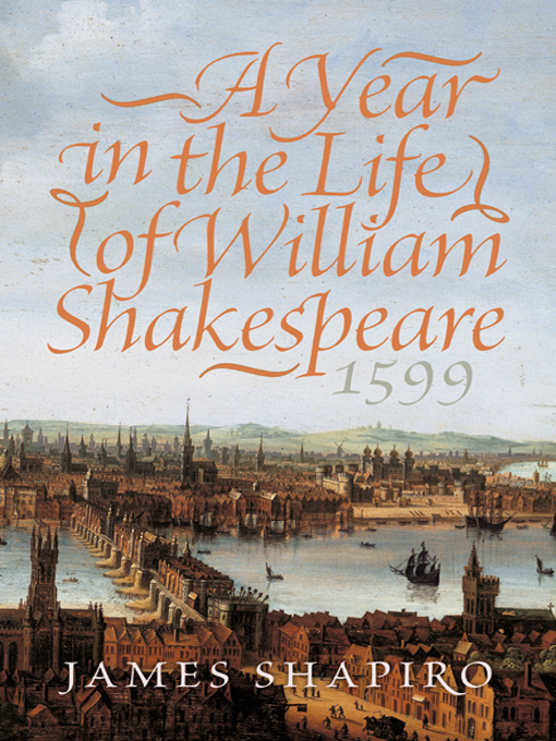 Title details for A Year in the Life of William Shakespeare by James Shapiro - Wait list