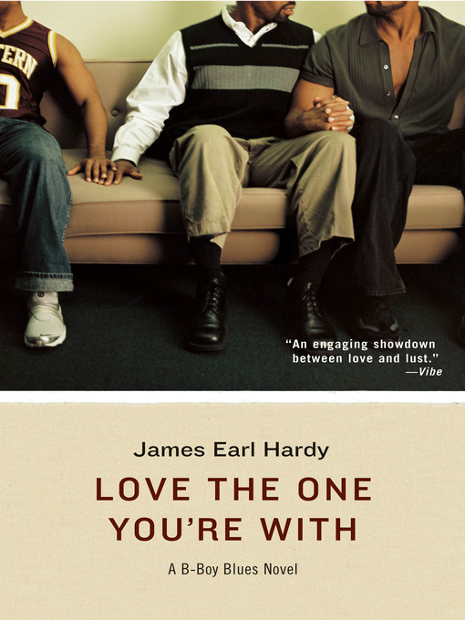 Title details for Love the One You're With by James Earl Hardy - Wait list