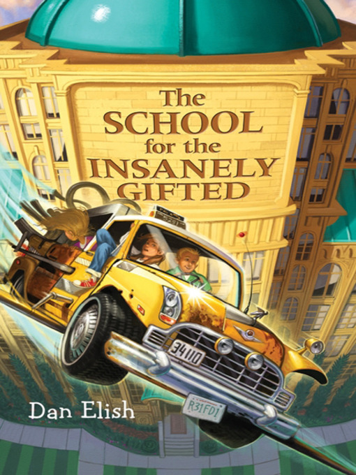 Title details for The School for the Insanely Gifted by Dan Elish - Available