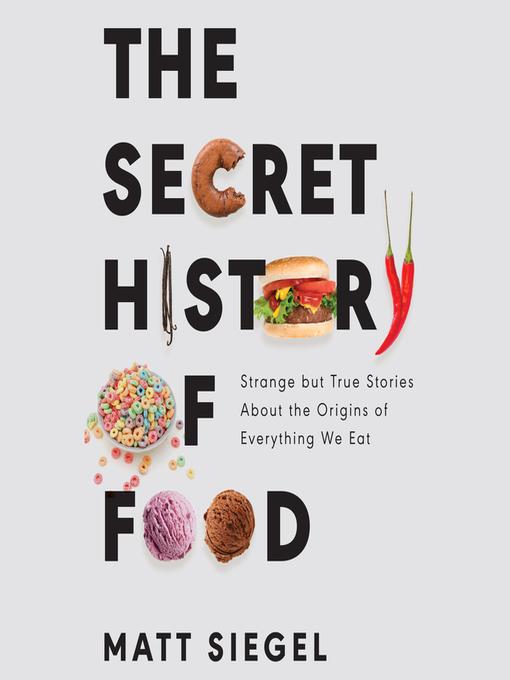 Title details for The Secret History of Food by Matt Siegel - Wait list