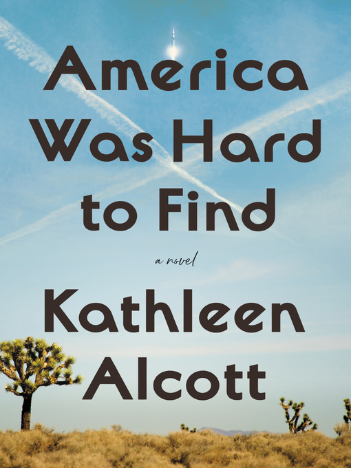 Title details for America Was Hard to Find by Kathleen Alcott - Available