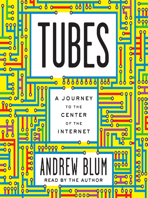 Title details for Tubes by Andrew Blum - Available