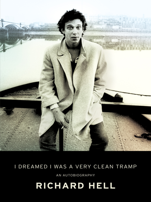Title details for I Dreamed I Was a Very Clean Tramp by Richard Hell - Available