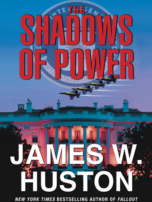 Title details for The Shadows of Power by James W. Huston - Available