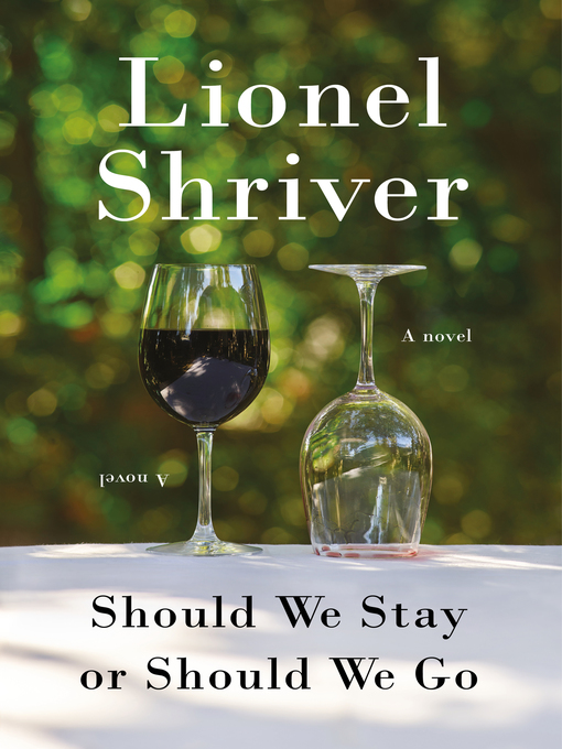 Title details for Should We Stay or Should We Go by Lionel Shriver - Available