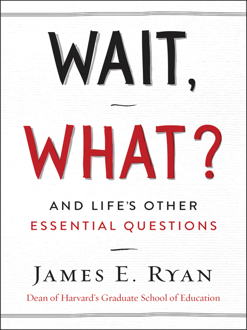 Title details for Wait, What? by James E. Ryan - Wait list