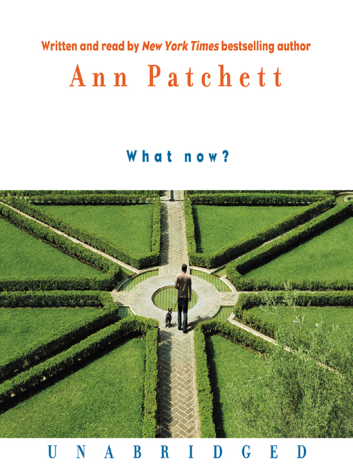 Title details for What Now? by Ann Patchett - Available