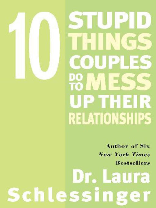 Title details for 10 Stupid Things Couples Do to Mess Up Their Relationships by Dr. Laura Schlessinger - Available