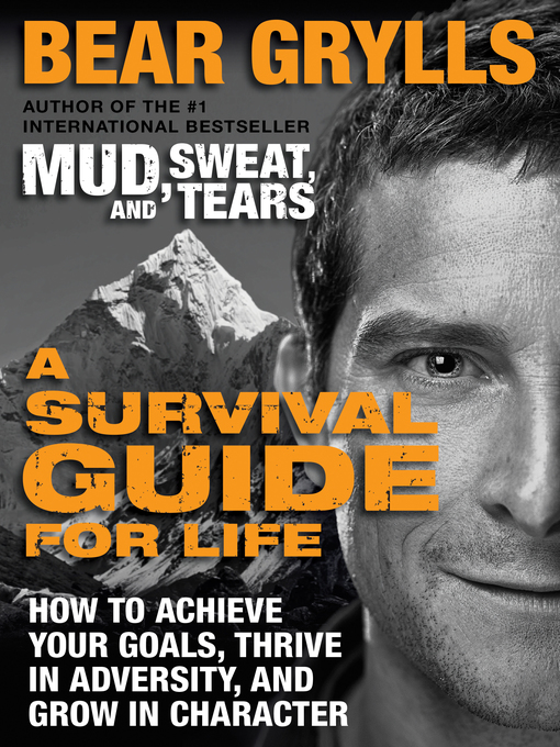 Title details for A Survival Guide for Life by Bear Grylls - Available