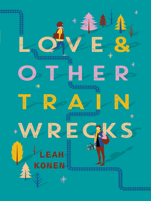 Title details for Love and Other Train Wrecks by Leah Konen - Available