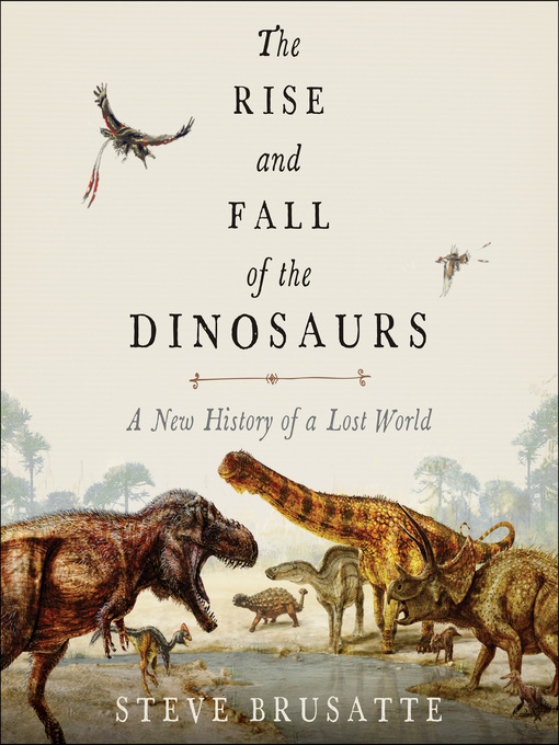 Title details for The Rise and Fall of the Dinosaurs by Steve Brusatte - Available