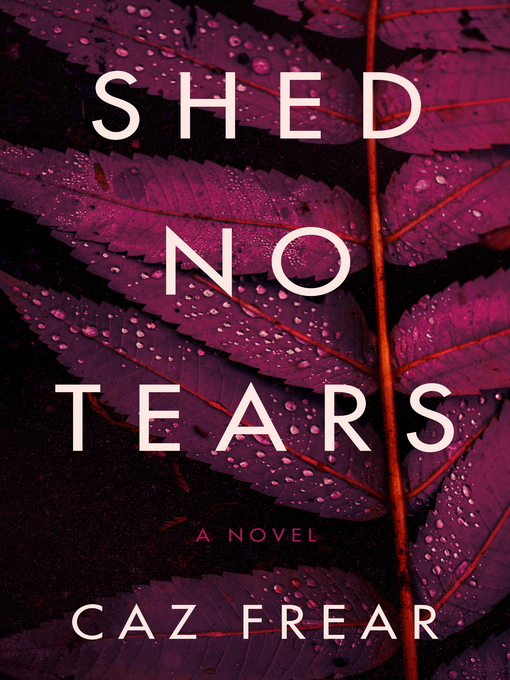 Title details for Shed No Tears by Caz Frear - Wait list