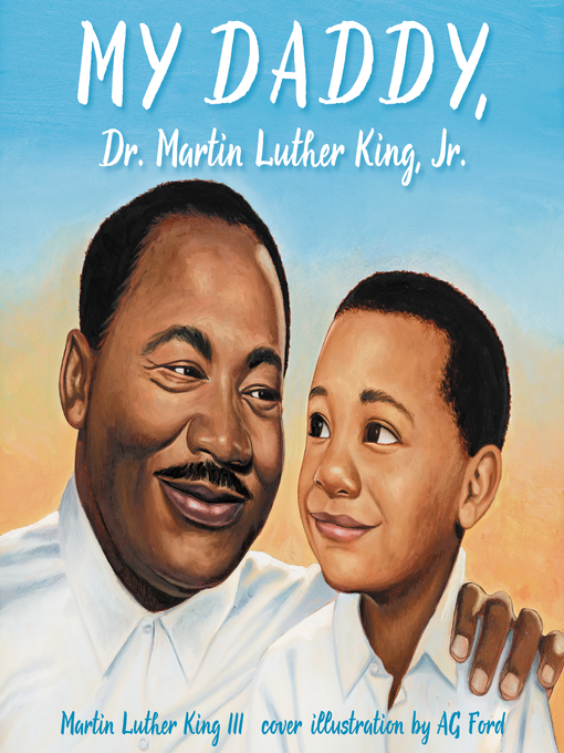 Title details for My Daddy, Dr. Martin Luther King, Jr. by Martin Luther King - Available