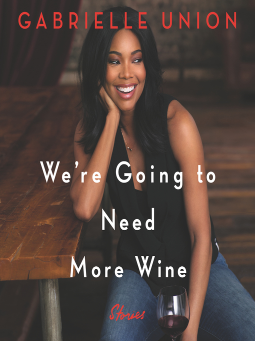 Title details for We're Going to Need More Wine by Gabrielle Union - Wait list