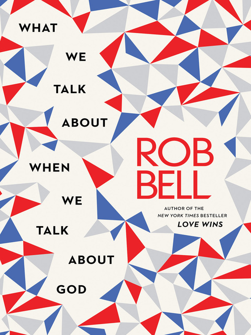 Title details for What We Talk About When We Talk About God by Rob Bell - Wait list