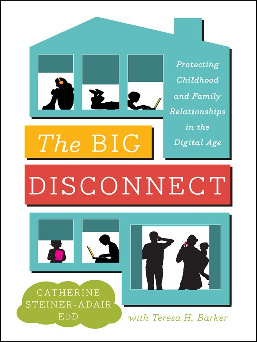 Title details for The Big Disconnect by Catherine Steiner-Adair, EdD. - Available