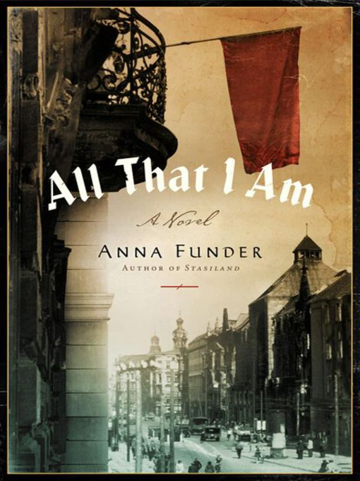 Title details for All That I Am by Anna Funder - Available