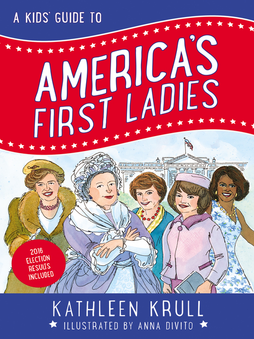 Title details for A Kids' Guide to America's First Ladies by Kathleen Krull - Available