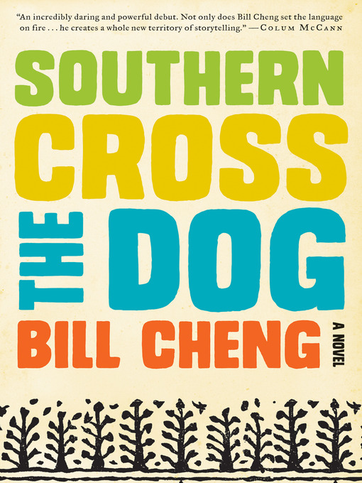 Title details for Southern Cross the Dog by Bill Cheng - Available
