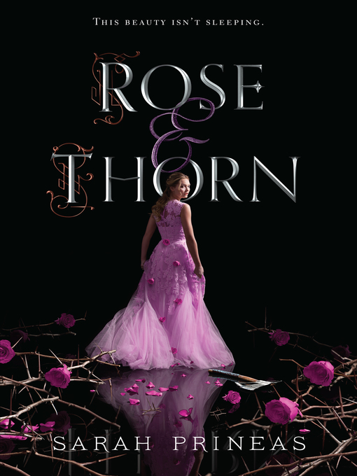Title details for Rose & Thorn by Sarah Prineas - Available