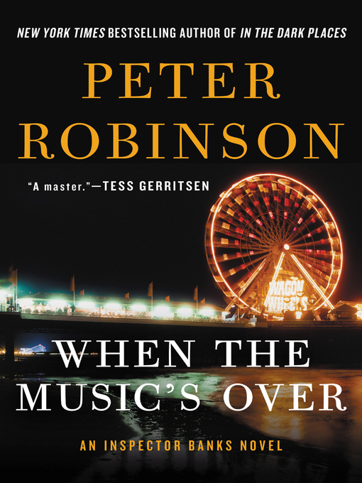 Title details for When the Music's Over by Peter Robinson - Available