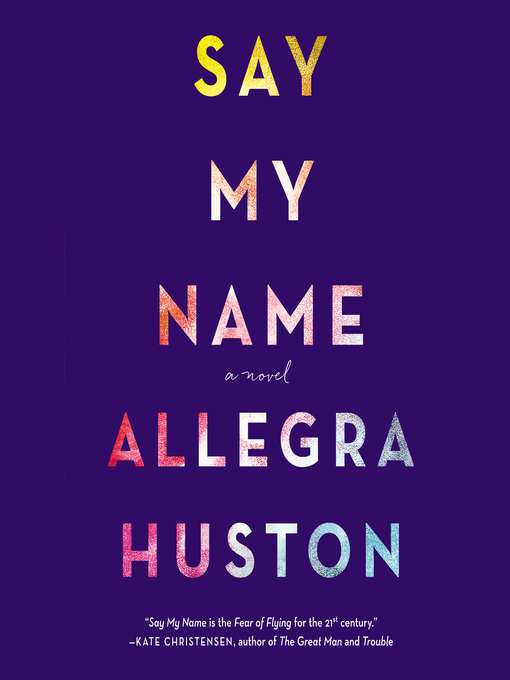 Title details for Say My Name by Allegra Huston - Available
