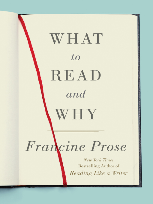 Title details for What to Read and Why by Francine Prose - Wait list
