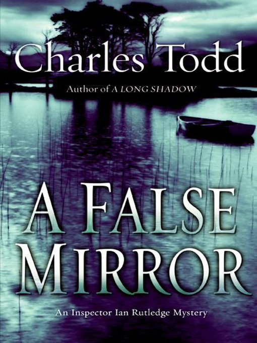 Title details for A False Mirror by Charles Todd - Available
