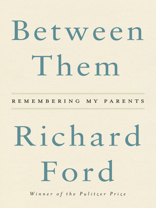 Title details for Between Them by Richard Ford - Wait list