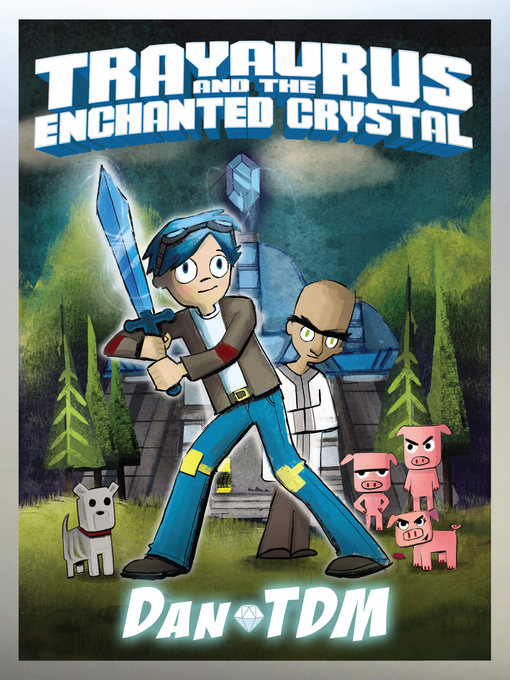 Title details for Trayaurus and the Enchanted Crystal by DanTDM - Available