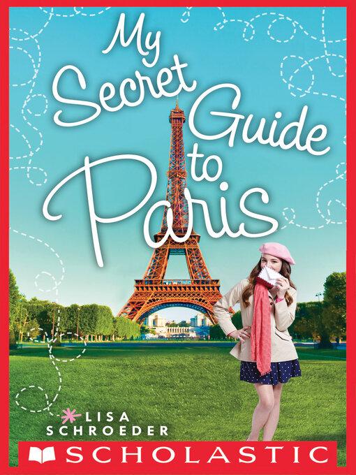 Title details for My Secret Guide to Paris by Lisa Schroeder - Wait list