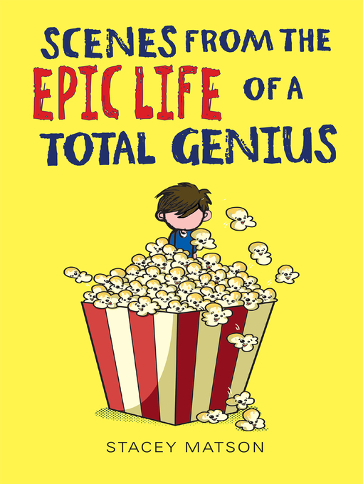 Title details for Scenes from the Epic Life of a Total Genius by Stacey Matson - Wait list