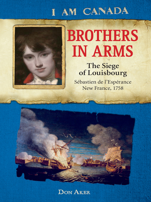 Title details for Brothers in Arms: The Siege of Louisbourg, Sébastien deL'Espérance, New France, 1758 by Don Aker - Wait list