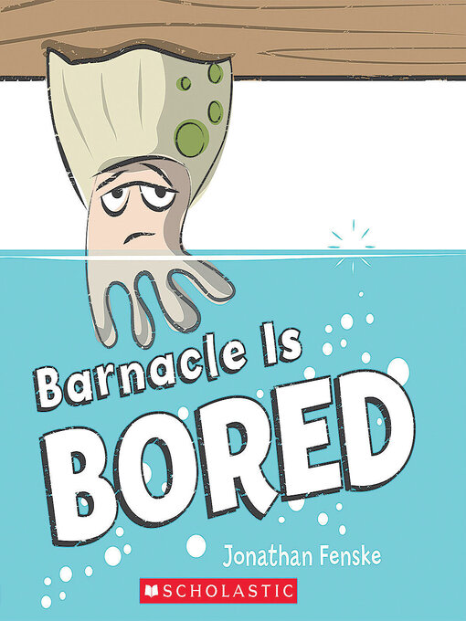 Title details for Barnacle Is Bored by Jonathan Fenske - Available
