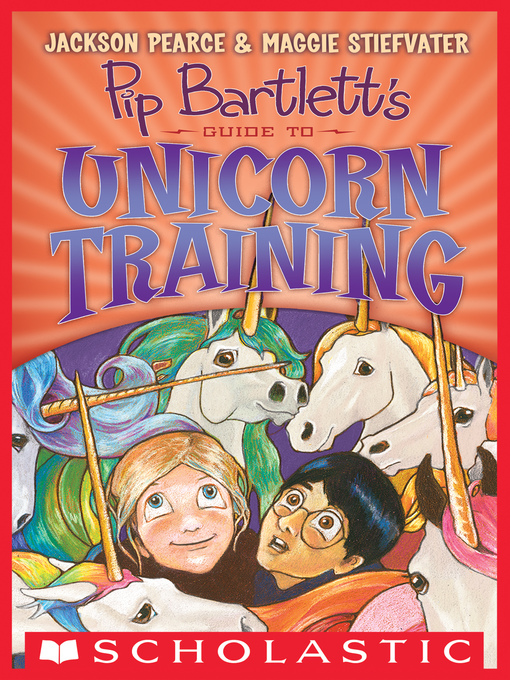 Title details for Pip Bartlett's Guide to Unicorn Training by Jackson Pearce - Available