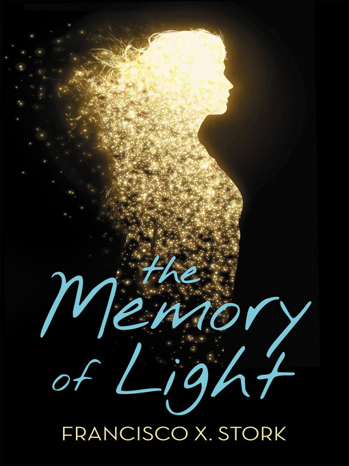 Title details for The Memory of Light by Francisco X. Stork - Available
