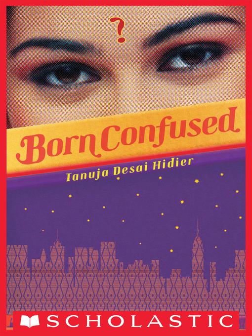 Title details for Born Confused by Tanuja Desai Hidier - Wait list