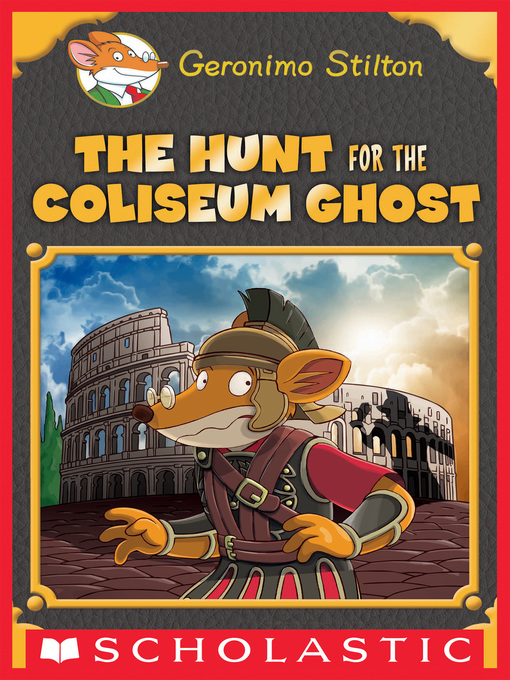 Title details for The Hunt for the Colosseum Ghost by Geronimo Stilton - Available