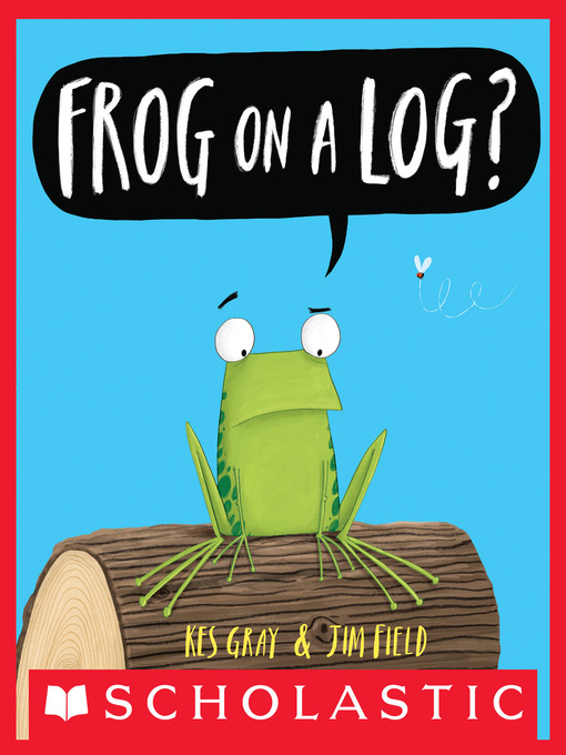 Title details for Frog on a Log? by Kes Gray - Available