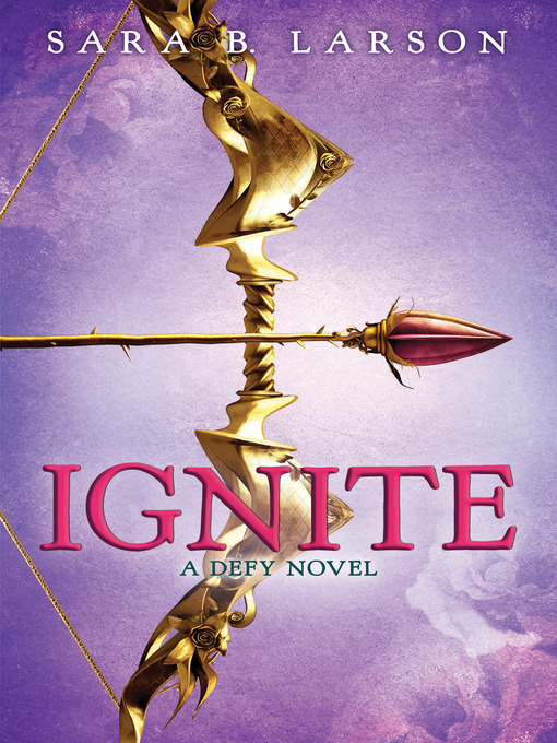 Title details for Ignite by Sara B. Larson - Available